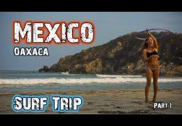MEXICO SURF TRIP – OAXACA (part 1) – Hasta Alaska S03E13