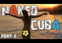 Naked CUBA (Travel Adventure) – Pt 2 – S03E10