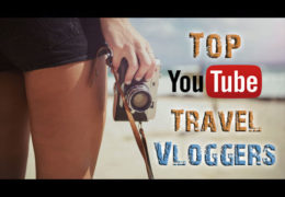 Top Travel Vloggers and YouTube Creators to Follow in 2018