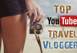 Top Travel Vloggers and YouTube Creators to Follow in 2017